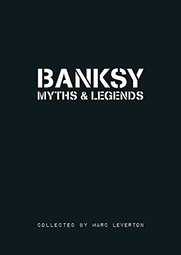 Banksy Myths and Legends : A collection of the unbelievable and the incredible