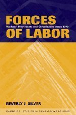Forces of Labor: Workers' Movements and Globalization Since 1870 (Cambridge Studies in Comparative Politics) by Beverly J. Silver (2003-04-21)