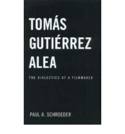 [(Tomas Gutierrez Alea: The Dialectics of a Filmmaker)] [Author: Paul Schroeder] published on (October, 2002)