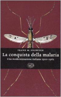 La conquista della malaria. Una modernizzazione italiana 1900-1962