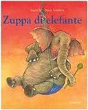 Zuppa di elefante. Ediz. illustrata (I libri di Schubert)