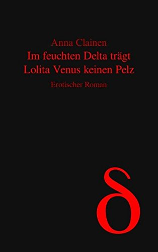 Venus Trägt (Im feuchten Delta trägt Lolita Venus keinen Pelz: Erotischer Roman)