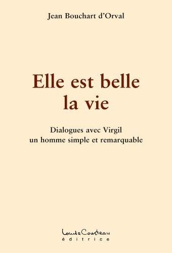 elle-est-belle-la-vie-dialogues-avec-virgil-un-homme-simple-et-remarquable-french-edition