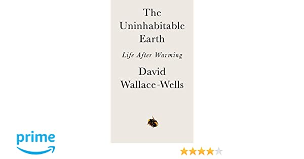 Amazon Fr The Uninhabitable Earth Life After Warming