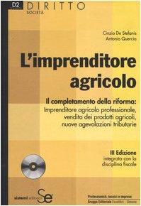 L'imprenditore agricolo. il completamento della riforma: imprenditore agricolo professionale, vendita dei prodotti agricoli, nuove agevolazioni tributarie. con cd-rom