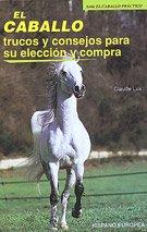 El caballo. Trucos y consejos para su elección y compra (El caballo práctico) por Claude Lux