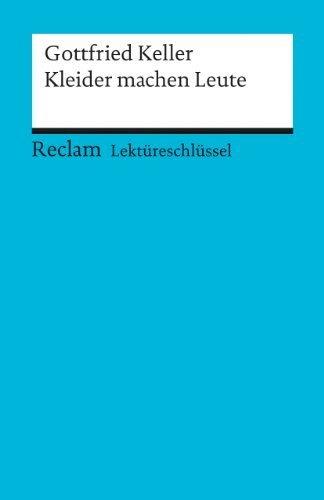 Gottfried Keller: Kleider machen Leute. Lektüreschlüssel by Walburga Freund-Spork(1. März 2002)