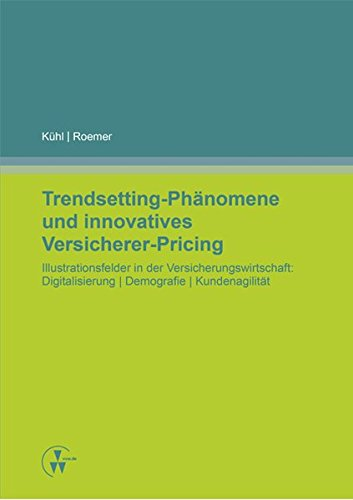 Trendsetting-Phänomene und innovatives Versicherer-Pricing: Illustrationsfelder in der Versicherungswirtschaft: Digitalisierung | Demografie | Kundenagilität