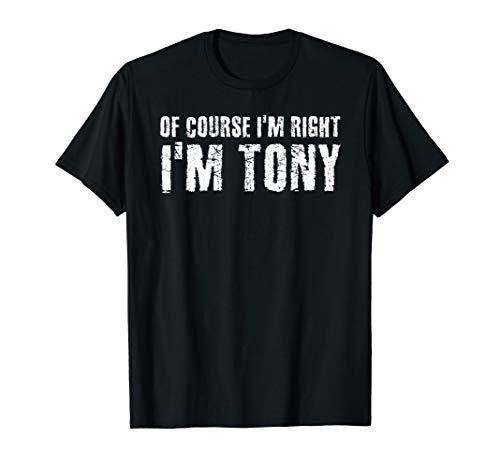 OF COURSE I\'M RIGHT I\'M TONY Funny Gift Idea T-Shirt