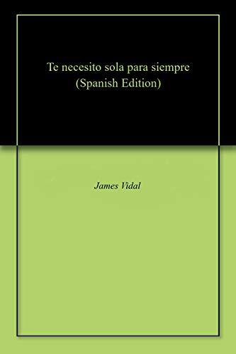 Te necesito sola para siempre por James  Vidal