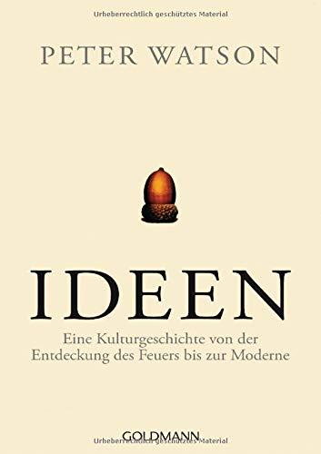 Ideen: Eine Kulturgeschichte von der Entdeckung des Feuers bis zur Moderne
