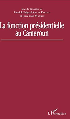 La fonction présidentielle au Cameroun par Patrick E. Abane Engolo