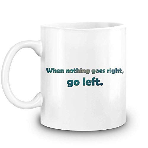 When Nothing Goes Right, Go Left Custom Printed Coffee Mug - 11 Oz - High Quality Ceramic Cup