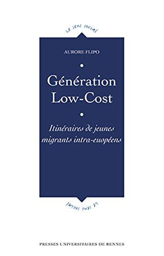 Génération Low-Cost: Itinéraires de jeunes migrants intra-euopéens par Aurore Flipo