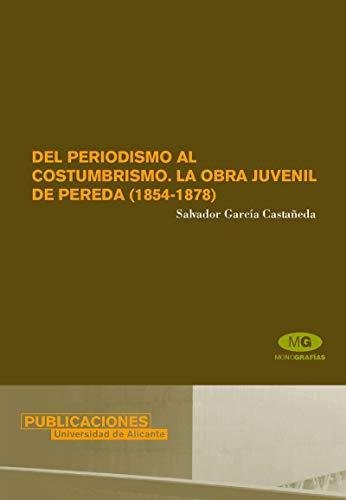 Del periodismo al costumbrismo: La obra juvenil de Pereda (1854-1878) (Monografías)
