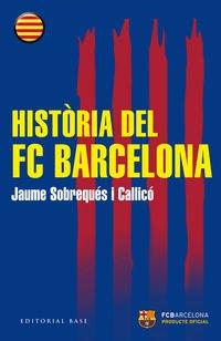Història Del FC Barcelona (Base Històrica) por Jaume Sobrequés i Callicó