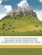 The Church and International Relations, Japan: Report of the Commission On Relations with Japan