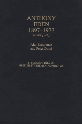 Anthony Eden, 1897-1977: A Bibliography: 20 (Bibliographies of British Statesmen) by Alan Lawrance (1995-10-24)