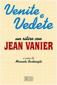Venite e vedete. Un ritiro con Jean Vanier