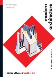Modern Architecture: A Critical History (Fourth Edition) (World of Art) [Paperback] [2007] Fourth Edition Ed. Kenneth Frampton