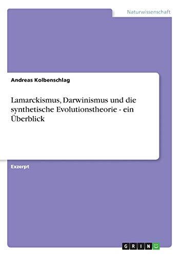 Lamarckismus, Darwinismus und die synthetische Evolutionstheorie - ein Überblick