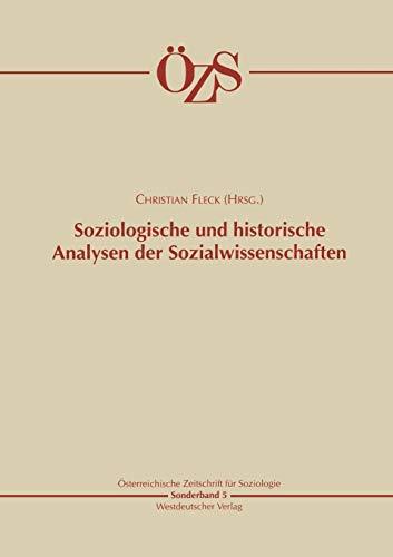 Soziologische und historische Analysen der Sozialwissenschaften (Österreichische Zeitschrift für Soziologie Sonderhefte, Band 5)