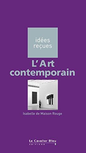 L'Art contemporain: idées reçues sur l'art contemporain (Idees recues t. 28) par Isabelle de Maison Rouge