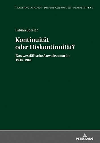 Kontinuität oder Diskontinuität?: Das westfälische Anwaltsnotariat 1945-1961 (Transformationen - Differenzierungen - Perspektiven / Mainzer Studien zur Neuzeit, Band 3)