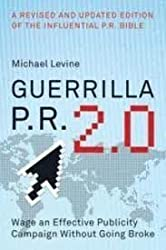 Guerrilla P.R.: How You Can Wage an Effective Publicity Campaign Without Going Broke by Michael Levine (1993-02-02)