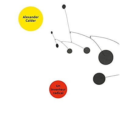 Alexander Calder: Un inventeur radical