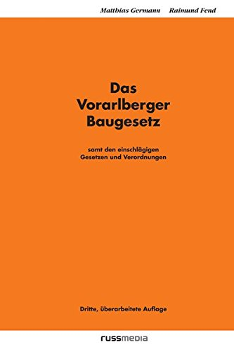 Das Vorarlberger Baugesetz: Samt den einschlägigen Gesetzen und Verordnungen