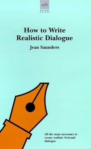 How to Write Realistic Dialogue (Allison & Busby's Writer's Guides) by Jean Saunders (2000-11-01)