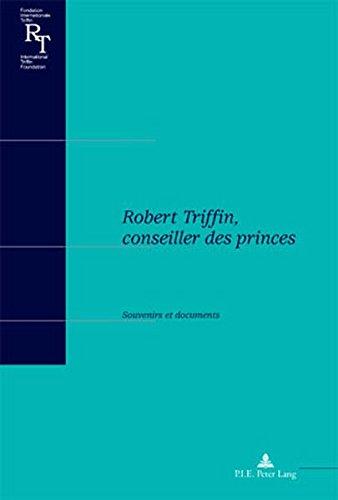 Robert Triffin, Conseiller Des Princes: Souvenirs Et Documents