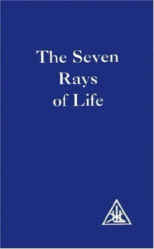 The Seven Rays of Life by Alice A. Bailey (Sep 26 2003)