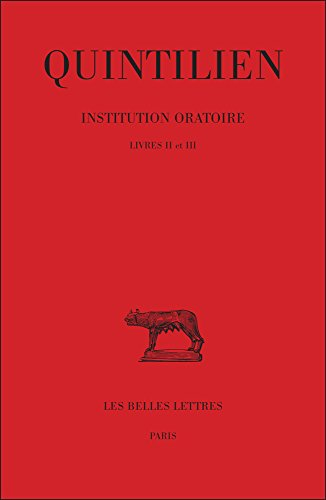 Institution oratoire. Tome II : Livres II-III par Quintilien
