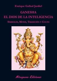 Ganesha. El Dios De La Inteligencia (Libros de los Malos Tiempos. Serie Mayor) por Enrique Gallud Jardiel
