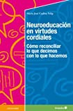 Neuroeducación en virtudes cordiales: Cómo reconciliar lo que decimos con lo que hacemos (Educación - Psicopedagogía)