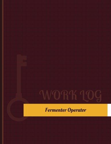Fermenter Operator Work Log: Work Journal, Work Diary, Log - 131 pages, 8.5 x 11 inches (Key Work Logs/Work Log)