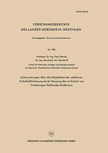 Untersuchungen über die Möglichkeit der selektiven Erdschlußerfassung durch Messung des im Erdseil von Freileitungen fließenden Nullstroms (Forschungsberichte des Landes Nordrhein-Westfalen, Band 786)