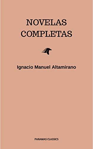 Novelas Completas por Ignacio Manuel Altamirano