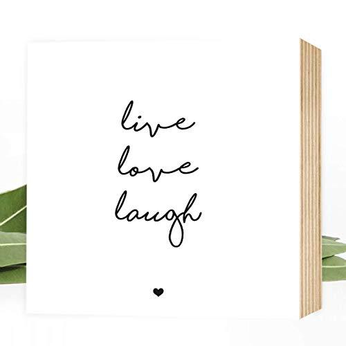 live love laugh - einzigartiges Holzbild 15x15x2cm zum Hinstellen/Aufhängen, echter Fotodruck mit Spruch auf Holz - schwarz-weißes Wand-Bild Aufsteller zur Dekoration oder Geschenk lebe liebe lache -
