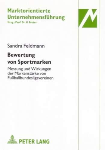 Bewertung von Sportmarken: Messung und Wirkungen der Markenstärke von Fußballbundesligavereinen (Marktorientierte Unternehmensführung, Band 28)