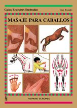 Masaje para caballos/ Message for Horses (Guias Ecuestres Ilustradas / Illustrated Equestrian Guides)