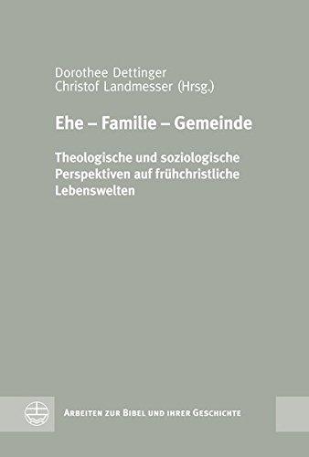 Ehe – Familie – Gemeinde: Theologische und soziologische Perspektiven auf frühchristliche Lebenswelten (Arbeiten zur Bibel und ihrer Geschichte (ABG), Band 46)