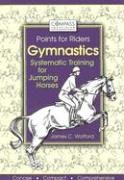 Gymnastics: Systematic Training for Jumping Horses (Compass Points for Riders) por James C. Wofford