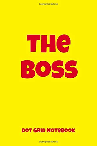 The Boss Dot Grid Notebook: 6 x 9 inches size. 150 Dotted Pages Paperback Journal. Suitable for a variety of uses. Boss 6x9