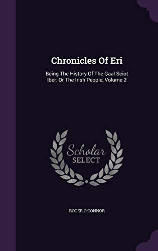 Chronicles Of Eri: Being The History Of The Gaal Sciot Iber: Or The Irish People, Volume 2