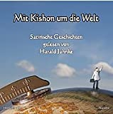 Mit Kishon um die Welt (Satirische Geschichten gelesen von Harald Juhnke) - Ephraim Kishon