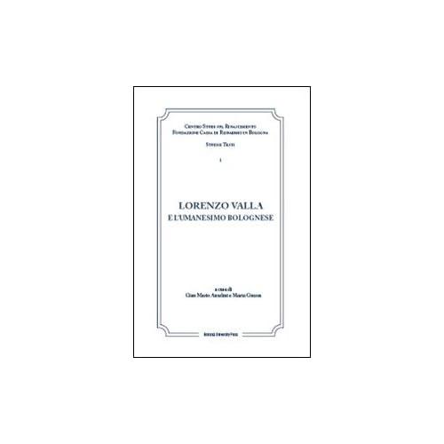 Lorenzo Valla E L'umanesimo Bolognese. Atti Del Convegno Internazionale Comitato Nazionale Vi Centenario Della Nascita Di Lorenzo Valla