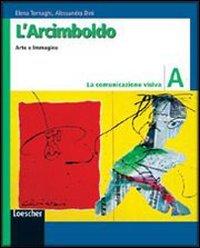 L'Arcimboldo. Arte e immagine. Vol. A: La comunicazione visiva. Per la Scuola media. Con espansione online